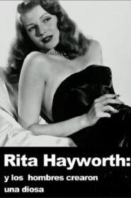 Rita Hayworth : et l'homme créa la déesse 2014