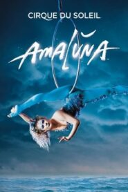 Cirque du Soleil: Amalùna 2013