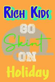 Rich Kids, Skint Holiday 2019