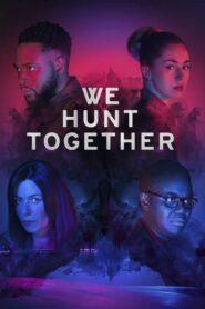 We Hunt Together 2020