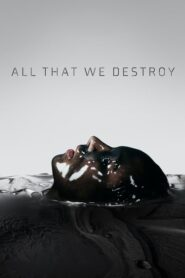 All That We Destroy 2019